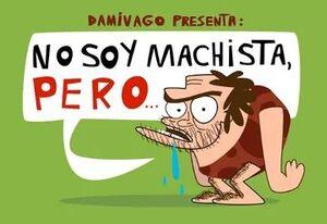 NO SOY MACHISTA, PERO...