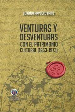 VENTURAS Y DESVENTURAS CON EL PATRIMONIO CULTURAL
