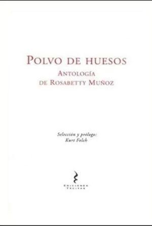 POLVO DE HUESOS. ANTOLOGIA DE ROSABETTY MUÑOZ