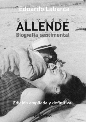 SALVADOR ALLENDE. BIOGRAFIA SENTIMENTAL