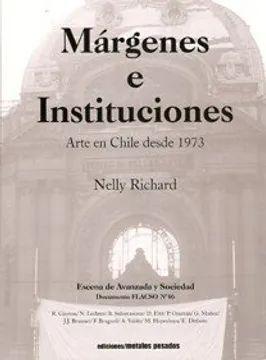 MARGENES E INSTITUCIONES. ARTE EN CHILE DESDE 1973