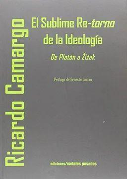 SUBLIME RETORNO DE LA IDEOLOGIA. DE PLATON A ZIZEK