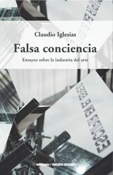 FALSA CONCIENCIA. ENSAYOS SOBRE LA INDUSTRIA DEL ARTE