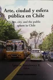 ARTE, CIUDAD Y ESFERA PUBLICA EN CHILE