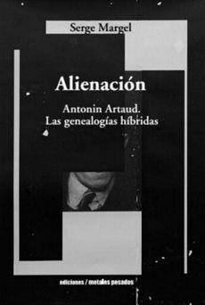 ALIENACION. ANTONIN ARTAUD. LAS GENEALOGIAS HIBRIDAS