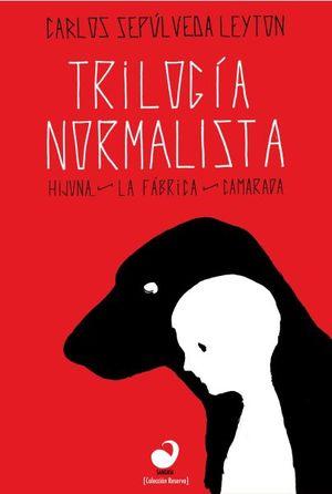 TRILOGIA NORMALISTA (HIJUNA, LA FABRICA, CAMARADA)
