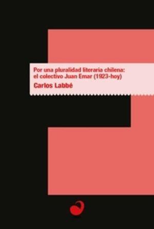 POR UNA PLURALIDAD LITERARIA CHILENA: EL COLECTIVO JUAN EMAR