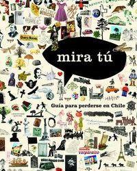 MIRA TU. GUIA PARA PERDERSE EN CHILE