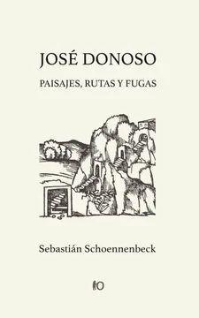 JOSE DONOSO: PAISAJES, RUTAS Y FUGAS