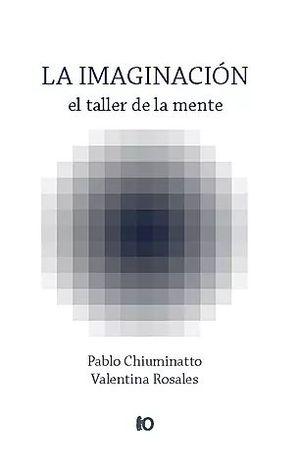 LA IMAGINACION EL TALLER DE LA MENTE