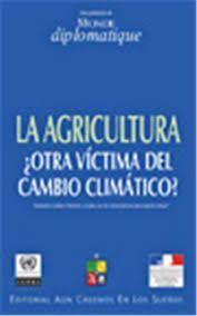 AGRICULTURA, LA.OTRA VICTIMA DEL CAMBIO CLIMATICO