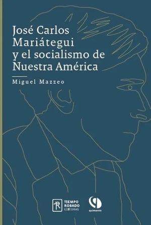 JOSE CARLOS MARIATEGUI Y EL SOCIALISMO DE NUESTRA AMERICA