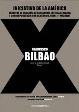 FRANCISCO BILBAO. EDICIÓN DE LAS OBRAS COMPLETAS. TOMO 4
