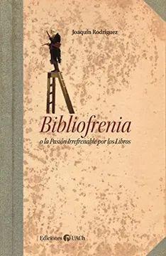 BIBLIOFRENIA O LA PASION IRREFERNABLE POR LOS LIBR