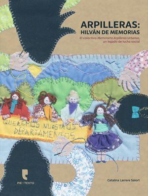 ARPILLERAS: HILVAN DE MEMORIAS