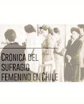 CRONICA DEL SUFRAGIO FEMENINO EN CHILE