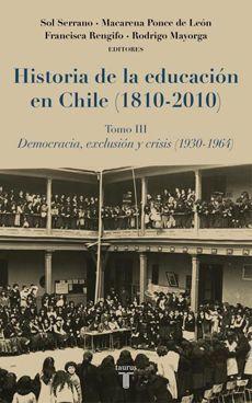 HISTORIA DE LA EDUCACION EN CHILE (1810-2010) TOMO III