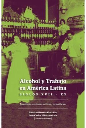 ALCOHOL Y TRABAJO EN AMÉRICA LATINA. SIGLOS XVII - XX