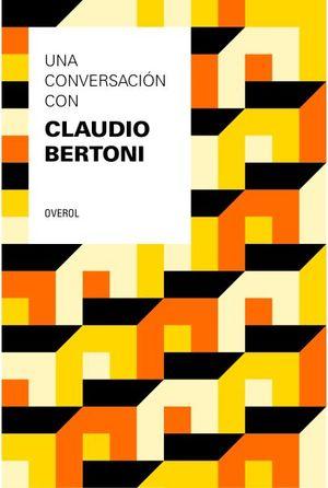 UNA CONVERSACION CON CLAUDIO BERTONI