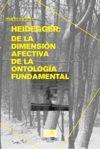 HEIDEGGER: DE LA DIMENSION AFECTIVA DE LA ONTOLOGIA FUNDAMENTAL