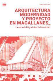 ARQUITECTURA MODERNIDAD Y PROYECTO EN MAGALLANES