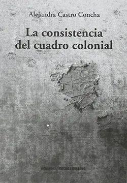LA CONSISTENCIA DEL CUADRO COLONIAL