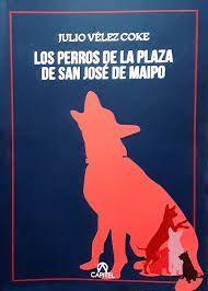 LOS PERROS DE LA PLAZA DE SAN JOSE DE MAIPO