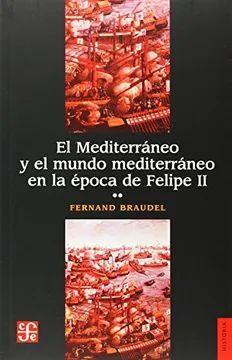 MEDITERRÁNEO Y EL MUNDO MEDITERRÁNEO EN LA ÉPOCA DE FELIPE II, EL