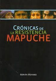 CRONICAS DE LA RESISTENCIA MAPUCHE