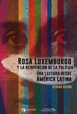 ROSA LUXEMBURGO Y LA REINVENCION DE LA POLITICA