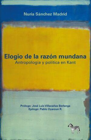 ELOGIO DE LA RAZÓN MUNDANA. ANTROPOLOGÍA POLÍTICA EN KANT