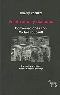 VEINTE AÑOS DESPUES CONVERSACIONES CON MICHEL FOUCAULT
