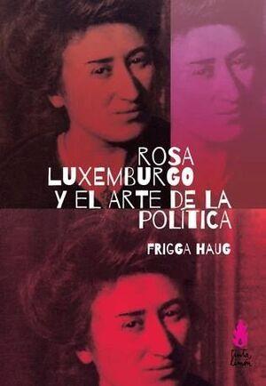 ROSA LXEMBURGO Y EL ARTE DE LA POLITICA