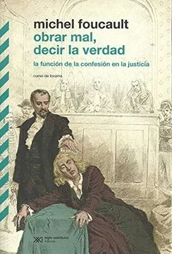 OBRAR MAL, DECIR LA VERDAD. LA FUNCIÓN DE LA CONFESIÓN EN LA JUSTICIA