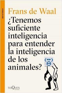 TENEMOS SUFICIENTE INTELIGENCIA PARA ENTENDER LA INTELIGENCIA DE LOS ANIMALES