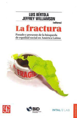 LA FRACTURA : PASADO Y PRESENTE DE LA BÚSQUEDA DE EQUIDAD SOCIAL EN AMÉRICA LATI